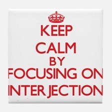 Keep Calm by focusing on Interjection Tile Coaster