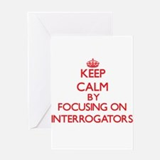 Keep Calm by focusing on Interrogat Greeting Cards