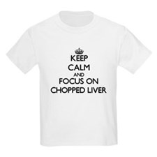Keep Calm by focusing on Chopped Liver T-Shirt