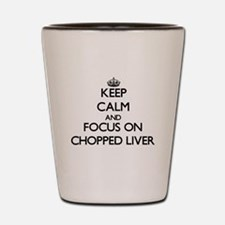 Keep Calm by focusing on Chopped Liver Shot Glass