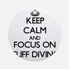 Keep Calm by focusing on Cliff Di Ornament (Round)