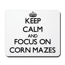 Keep Calm by focusing on Corn Mazes Mousepad