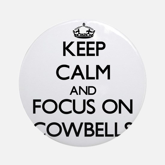 Keep Calm by focusing on Cowbells Ornament (Round)