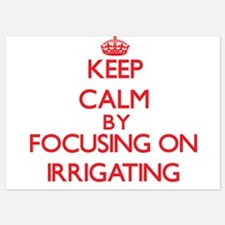 Keep Calm by focusing on Irrigating Invitations