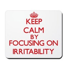 Keep Calm by focusing on Irritability Mousepad