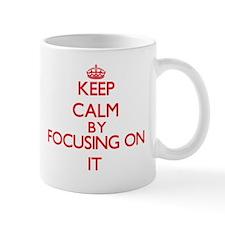 Keep Calm by focusing on It Mugs