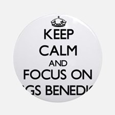 Keep Calm by focusing on Eggs Ben Ornament (Round)