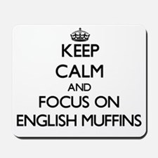 Keep Calm by focusing on English Muffins Mousepad