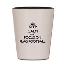 Keep Calm by focusing on Flag Football Shot Glass