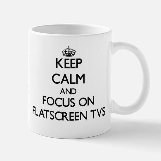 Keep Calm by focusing on Flatscreen Tvs Mugs