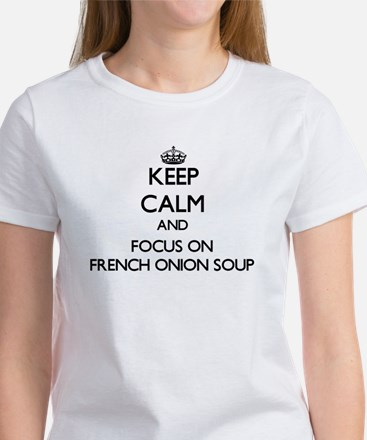Keep Calm by focusing on French Onion Soup T-Shirt