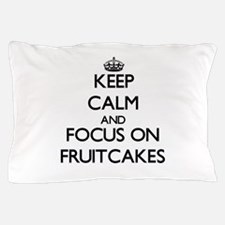 Keep Calm by focusing on Fruitcakes Pillow Case