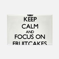 Keep Calm by focusing on Fruitcakes Magnets