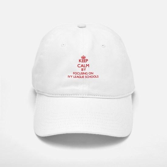 Keep Calm by focusing on Ivy League Schools Baseball Baseball Cap