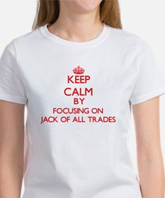 Keep Calm by focusing on Jack Of All Trade T-Shirt