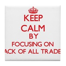 Keep Calm by focusing on Jack Of All Tile Coaster