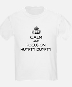 Keep Calm by focusing on Humpty Dumpty T-Shirt