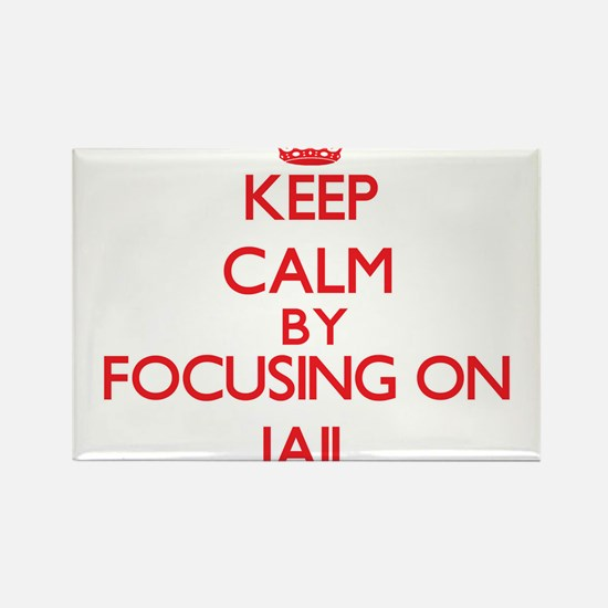 Keep Calm by focusing on Jail Magnets