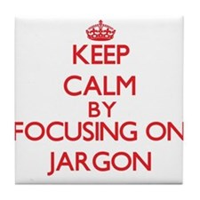 Keep Calm by focusing on Jargon Tile Coaster