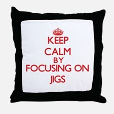 Keep Calm by focusing on Jigs Throw Pillow