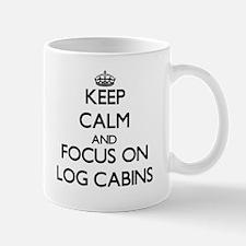 Keep Calm by focusing on Log Cabins Mugs