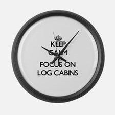 Keep Calm by focusing on Log Cabi Large Wall Clock