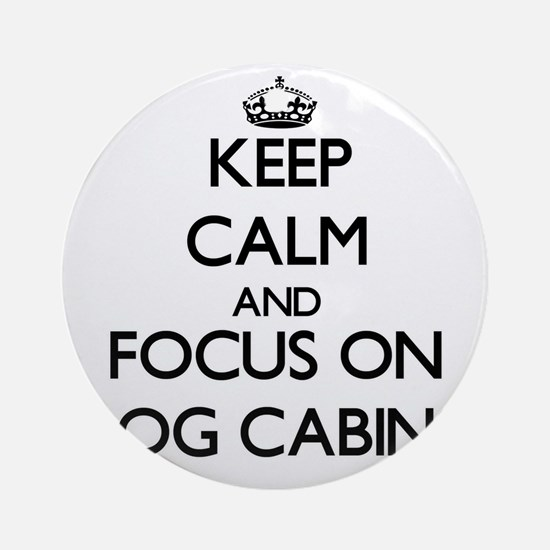 Keep Calm by focusing on Log Cabi Ornament (Round)
