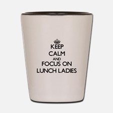 Keep Calm by focusing on Lunch Ladies Shot Glass