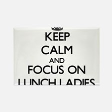 Keep Calm by focusing on Lunch Ladies Magnets
