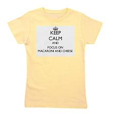 Keep Calm by focusing on Macaroni And C Girl's Tee