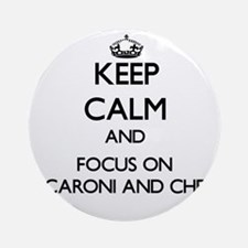 Keep Calm by focusing on Macaroni Ornament (Round)