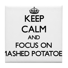 Keep Calm by focusing on Mashed Potat Tile Coaster