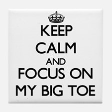 Keep Calm by focusing on My Big Toe Tile Coaster