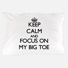 Keep Calm by focusing on My Big Toe Pillow Case