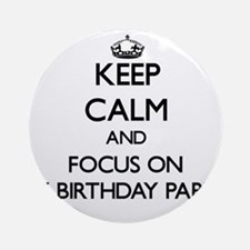 Keep Calm by focusing on My Birth Ornament (Round)
