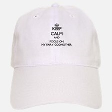 Keep Calm by focusing on My Fairy Godmother Baseball Baseball Cap