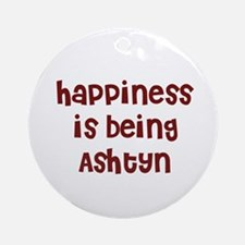 happiness is being Ashtyn Ornament (Round)