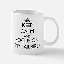 Keep Calm by focusing on My Jailbird Mugs