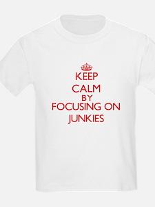 Keep Calm by focusing on Junkies T-Shirt