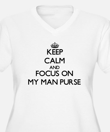 Keep Calm by focusing on My Man Plus Size T-Shirt