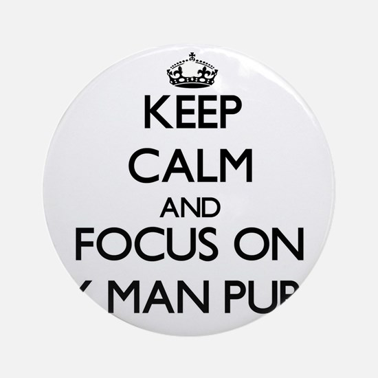 Keep Calm by focusing on My Man P Ornament (Round)