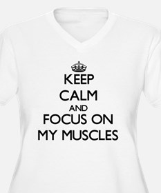 Keep Calm by focusing on My Musc Plus Size T-Shirt