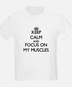 Keep Calm by focusing on My Muscles T-Shirt