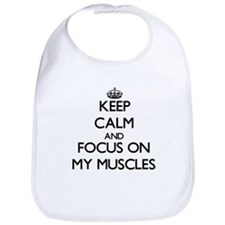 Keep Calm by focusing on My Muscles Bib
