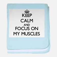 Keep Calm by focusing on My Muscles baby blanket