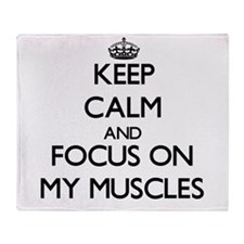 Keep Calm by focusing on My Muscles Throw Blanket