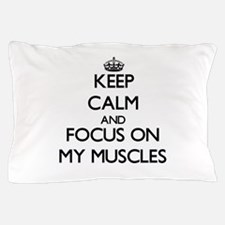 Keep Calm by focusing on My Muscles Pillow Case