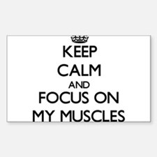 Keep Calm by focusing on My Muscles Decal