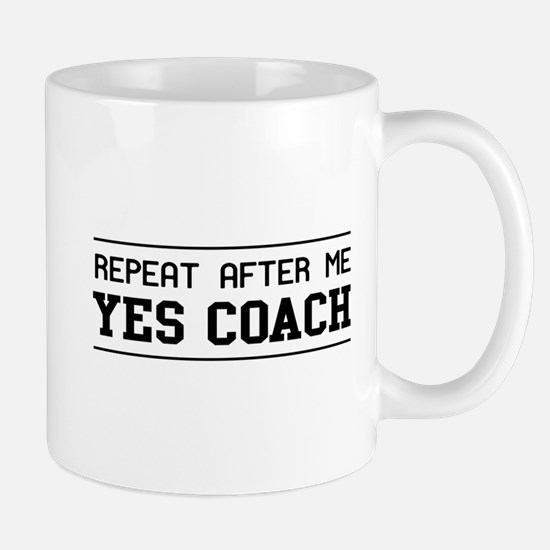 Repeat after me Yes Coach Mugs