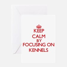 Keep Calm by focusing on Kennels Greeting Cards